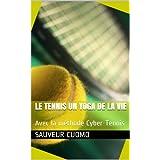 Le tennis un yoga de la vie: Avec la méthode Cyber-Tennis (Les Yoga de la vie t. 2) (French Edition)