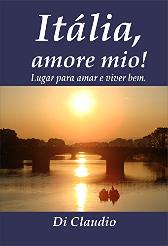 Itália, amore mio! Lugar para amar e viver bem.