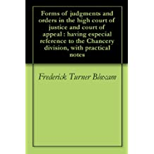 Forms of judgments and orders in the high court of justice and court of appeal : having especial reference to the Chancery division, with practical notes