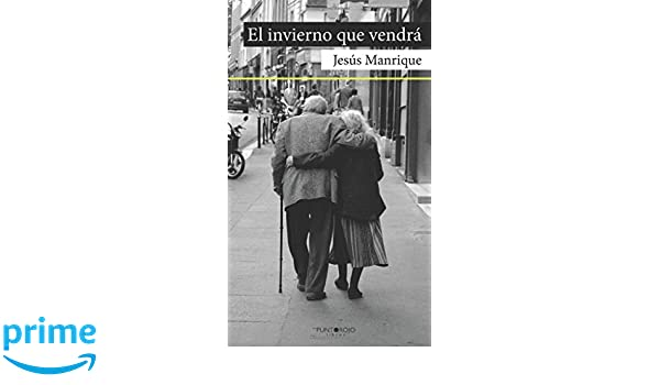 El invierno que vendrá (Spanish Edition): Jesús Manrique: 9788417237035: Amazon.com: Books