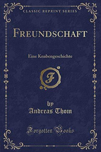 Freundschaft: Eine Knabengeschichte (Classic Reprint)