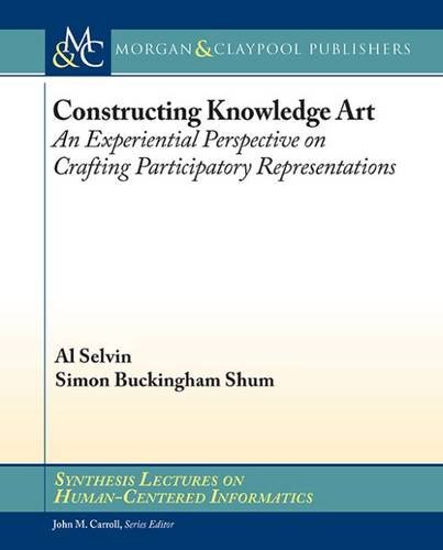 Download Constructing Knowledge Art: An Experiential Perspective on Crafting Participatory Representations (Synthesis Lectures on Human-Centered Informatics) PDF