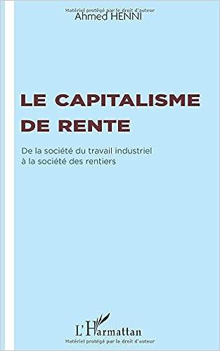 Livre Capitalisme de Rente de la Societe du Travail Industriel a la Societe des Rentiers pdf