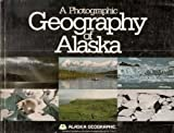 img - for A photographic geography of Alaska (Alaska geographic ; v. 7, no. 2) book / textbook / text book
