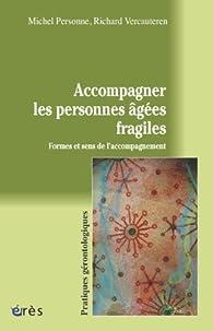 Accompagner les personnes âgées fragiles : Formes et sens de l'accompagnement par Michel Personne