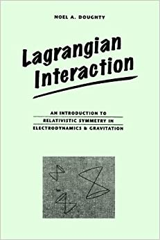 Book Lagrangian Interaction: An Introduction To Relativistic Symmetry In Electrodynamics And Gravitation (Brooks/Cole Series in Educational)