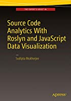 Source Code Analytics With Roslyn and JavaScript Data Visualization Front Cover