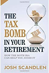 The Tax Bomb In Your Retirement Accounts: And How The Roth Can Help You Avoid It Paperback