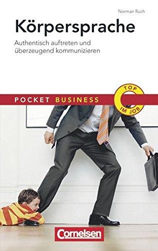 Pocket Business: Körpersprache: Authentisch auftreten und überzeugend kommunizieren