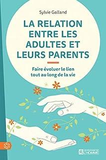 La relation entre les adultes et leurs parents : faire évoluer le lien tout au long de la vie, Galland, Sylvie