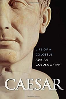 Caesar: Life of a Colossus by [Goldsworthy, Adrian]
