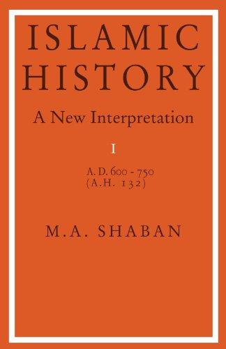 Islamic History: A New Interpretation, Vol. 1: A.D. 600-750 (A.H. 132)