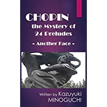 CHOPIN the Mystery of 24 Preludes: - Another Face -