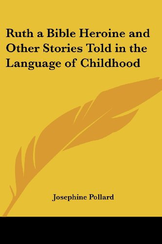 Ruth a Bible Heroine and Other Stories Told in the Language of Childhood by Kessinger Publishing, LLC