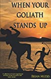 When Your Goliath Stands Up!: Collection of short, inspirational writings inspired by my battle with brain cancer