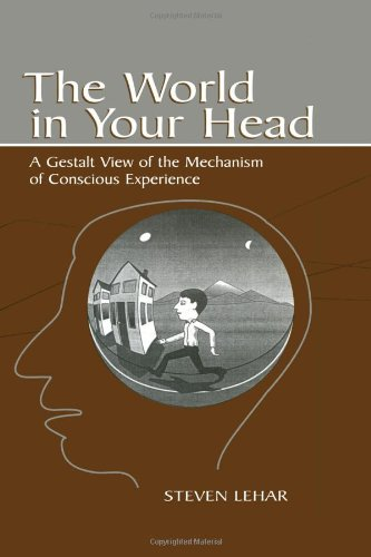The World in Your Head: A Gestalt View of the Mechanism of Conscious (Conscious Heads)