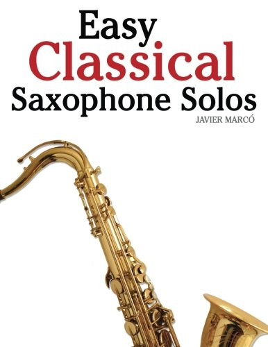Soprano Sheet Music - Easy Classical Saxophone Solos: For Alto, Baritone, Tenor & Soprano Saxophone player. Featuring music of Mozart, Handel, Strauss, Grieg and other composers