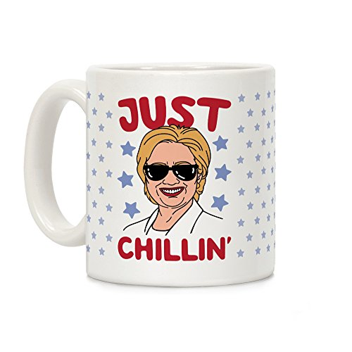 Hillary Clinton Mug - Just Chillin' Hillary Clinton White 11 Ounce Ceramic Coffee Mug by LookHUMAN