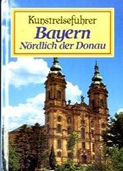 Heinz Schomann: Bayern - Nördlich der Donau Kunstreiseführer