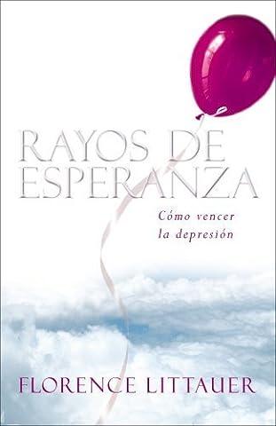 Rayos de esperanza: C?mo vencer la depresi?n (Spanish Edition) by Florence Littauer (2005-12-22) (Florence Littauer Spanish)