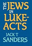 The Jews in Luke-Acts, Jack T. Sanders, 0800619692
