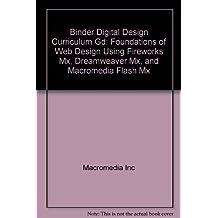 Binder Digital Design Curriculum Gd: Foundations of Web Design Using Fireworks Mx, Dreamweaver Mx, and Macromedia Flash Mx by Macromedia Inc (2002-12-04)
