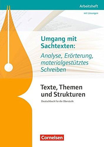 Texte, Themen und Strukturen - Arbeitshefte - Abiturvorbereitung-Themenhefte (Neubearbeitung): Umgang mit Sachtexten: Analyse, Erörterung, ... Arbeitsheft mit eingelegtem Lösungsheft