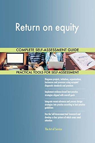 Return on equity All-Inclusive Self-Assessment - More than 700 Success Criteria, Instant Visual Insights, Comprehensive Spreadsheet Dashboard, Auto-Prioritized for Quick Results