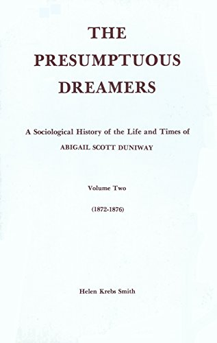 The Presumptuous Dreamers: A Sociological History of the Life and Times of Abigail Scott Duniway, Vol 2, 1872-1876