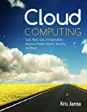 Cloud Computing: SaaS, PaaS, IaaS, Virtualization, Business Models, Mobile, Security and More