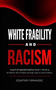 White Fragility and Racism: Impacts of cynical mindset on racism in America. Anti-Racism, Discrimination, priv
