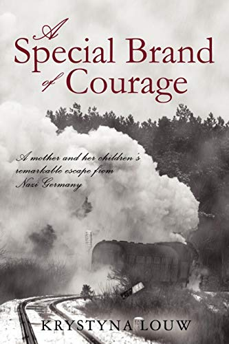 A Special Brand of Courage: A Mother and her Children's Remarkable Escape from Nazi Germany