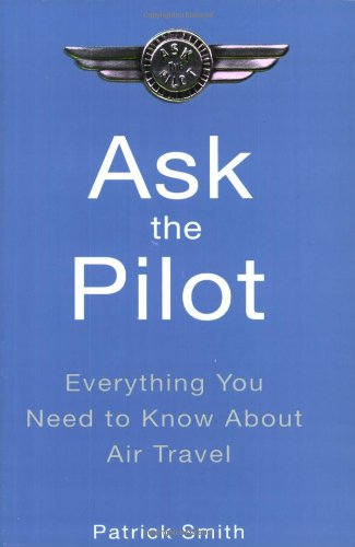 Ask the Pilot: Everything You Need to Know About Air Travel
