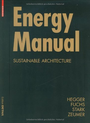 Energy Manual: Sustainable Architecture (Construction Manuals) by Fuchs, Matthias, Hegger, Manfred, Stark, Thomas, Zeumer, Mar (2008) Paperback