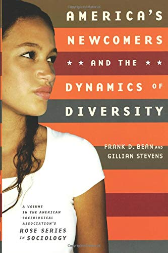 America's Newcomers and the Dynamics of Diversity (American Sociological Association Rose Monographs)