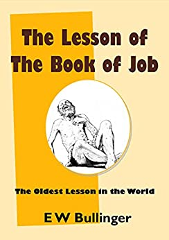 The Lesson of the Book of Job: The Oldest Lesson in the World by [Bullinger, E W]
