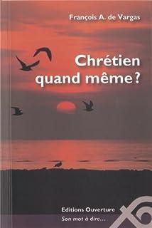 Chrétien quand même?, Vargas, François de