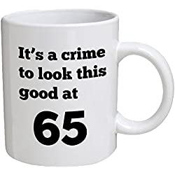 Funny Mug Birthday - It's a crime to look this good at 65, 65th - 11 OZ Coffee Mugs - Funny Inspirational and sarcasm - By A Mug To Keep TM