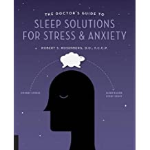 The Doctor's Guide to Sleep Solutions for Stress and Anxiety: Combat Stress and Sleep Better Every Night