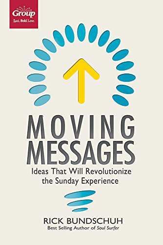 Moving Messages: Ideas That Will Revolutionize the Sunday Experience (Preparing The Congregation For A New Pastor)