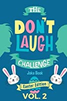 The Don't Laugh Challenge - Easter Edition Volume 2: A Hilarious and Interactive Joke Book for Boys and Girls Ages 6, 7,...
