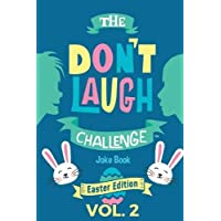 The Don't Laugh Challenge - Easter Edition Volume 2: A Hilarious and Interactive Joke Book for Boys and Girls Ages 6, 7, 8, 9, 10, and 11 Years Old - An Easter Basket Stuffer for Kids