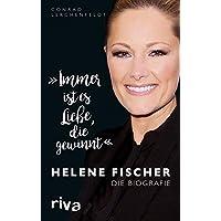 """""""Immer ist es Liebe, die gewinnt"""": Helene Fischer. Die Biografie"""