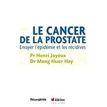 Le cancer de la prostate : Enrayer l'épidémie et les récidives (French Edition)
