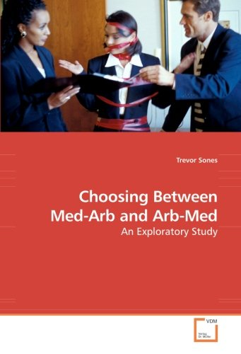 Choosing Between Med-Arb and Arb-Med: An Exploratory Study