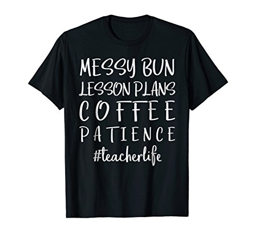 Messy Bun Lesson Plans Coffee Patience Teacher Life T Shirt ()