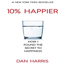 The 10% Happier Guide: How I Found the Secret to Happiness