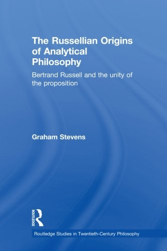 The Russellian Origins of Analytical Philosophy: Bertrand Russell and the Unity of the Proposition
