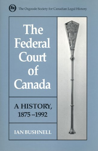 The Federal Court of Canada: A History, 1875-1992 (Osgoode Society for Canadian Legal History)