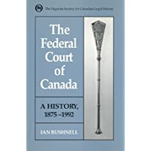 The Federal Court of Canada: A History, 1875-1992